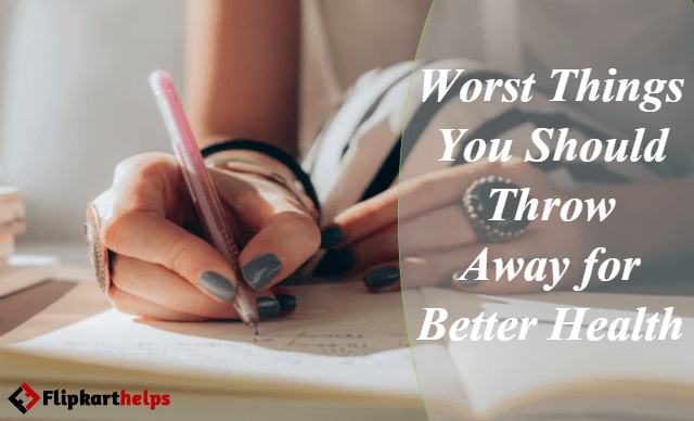Worst Things You Should Throw Away for Better Health